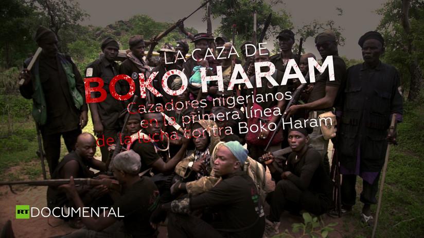 """""""Antes cazábamos animales salvajes, ahora cazamos a Boko Haram"""""""