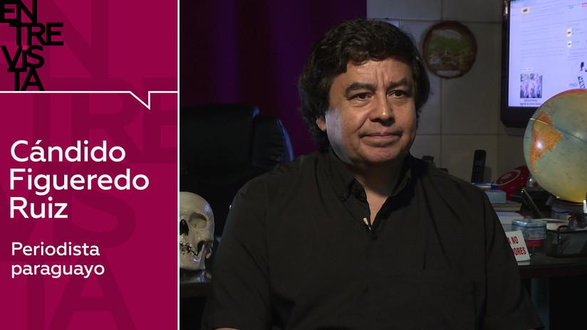 """El periodista paraguayo Cándido Figueredo Ruiz: """"Sé que los narcotraficantes pueden matarme el día que quieran"""""""