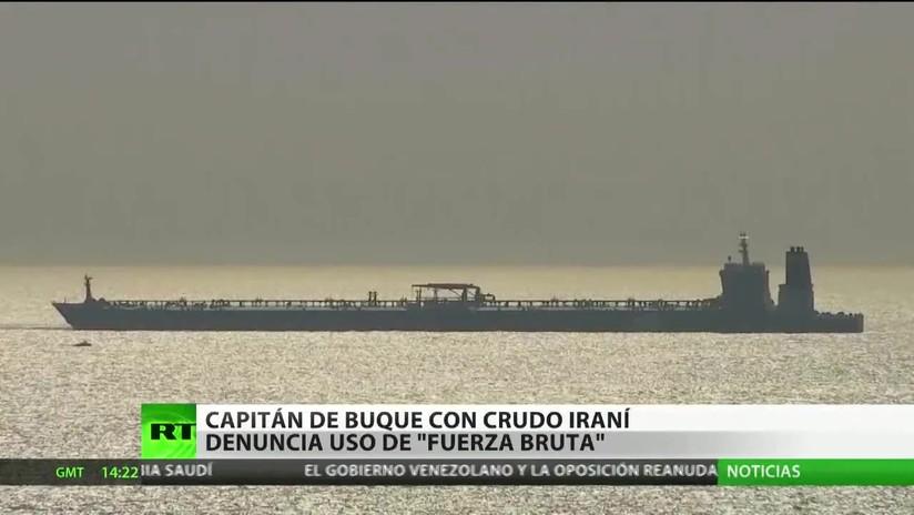 """El capitán del buque con crudo iraní detenido en Gibraltar denuncia el uso de """"fuerza bruta"""""""