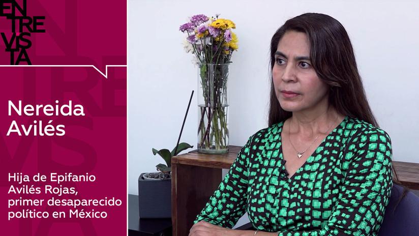 """Hija de Epifanio Avilés Rojas, primer desaparecido político en México: """"Responsabilizo al Estado mexicano por la desaparición de mi padre"""""""
