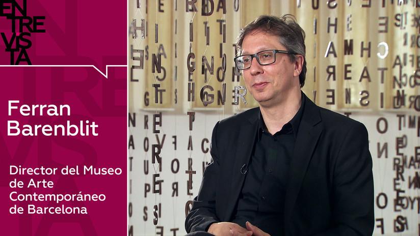 """Ferran Barenblit, director del Museo de Arte Contemporáneo de Barcelona: """"El arte ha sido político desde casi siempre"""""""