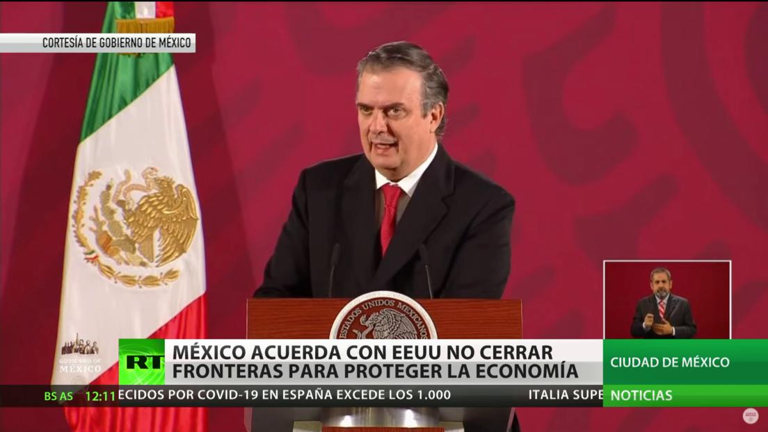 México acuerda con EE.UU. no cerrar sus fronteras para proteger la economía