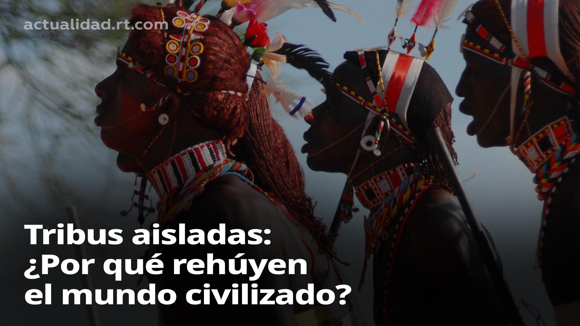 ¿Por qué las tribus aisladas evitan ponerse en contacto con el 'mundo exterior'?