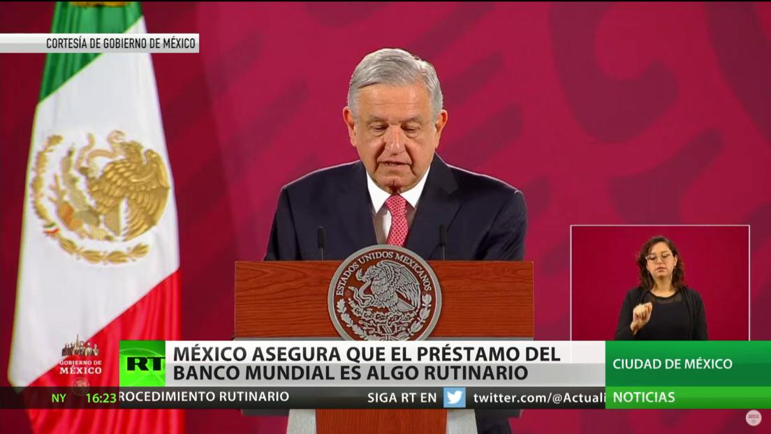 López Obrador asegura que el préstamo a México del Banco Mundial fue solicitado antes de la pandemia