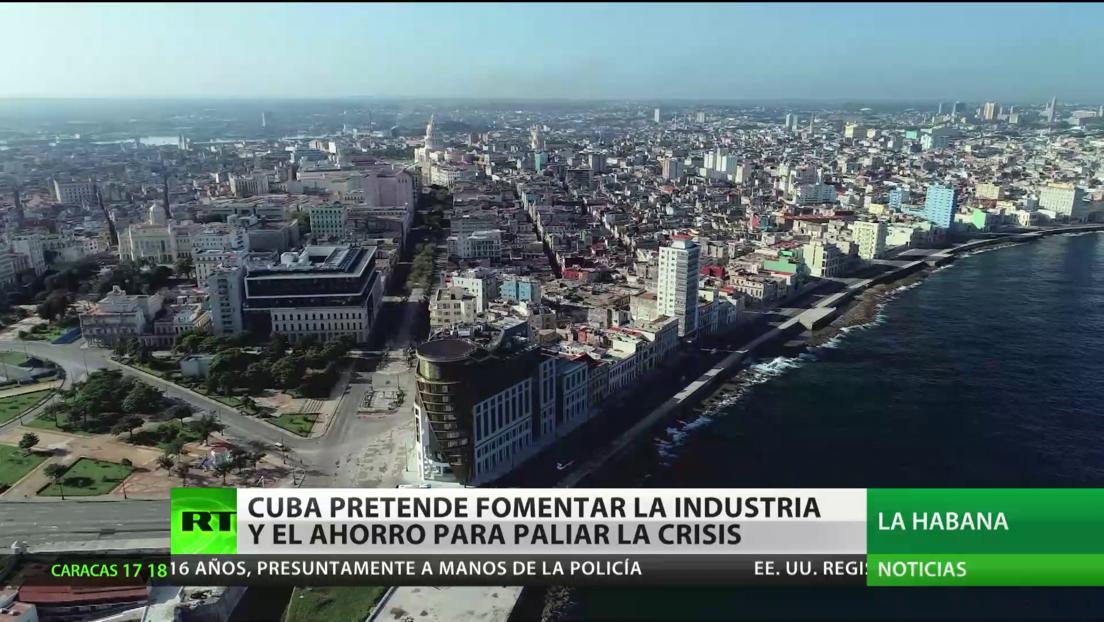 Cuba pretende fomentar la industria y el ahorro para paliar la crisis del coronavirus