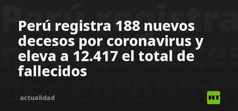Perú registra 188 nuevos decesos por coronavirus y eleva a 12.417 el total de fallecidos thumbnail