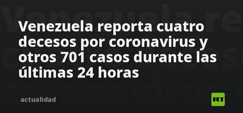 Venezuela reporta cuatro decesos por coronavirus y otros 701 casos durante las últimas 24 horas thumbnail