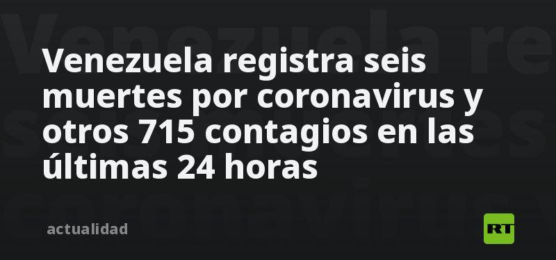 Venezuela registra seis muertes por coronavirus y otros 715 contagios en las últimas 24 horas thumbnail
