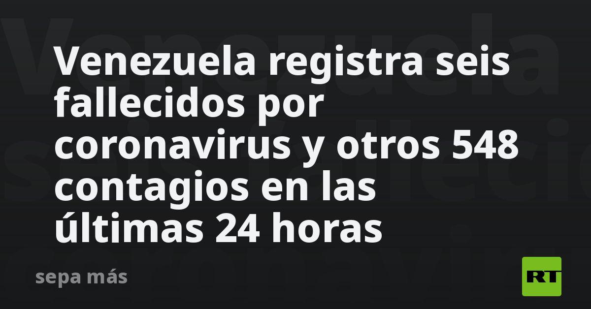 Venezuela registra seis fallecidos por coronavirus y otros 548 contagios en las últimas 24 horas thumbnail