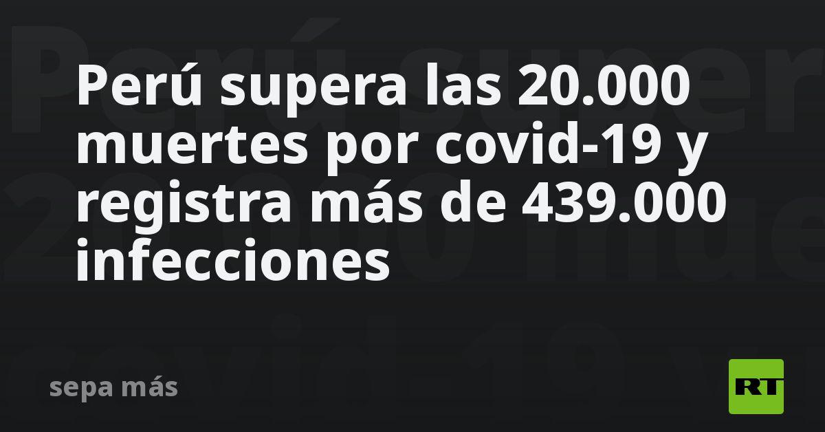 Perú supera las 20.000 muertes por covid-19 y registra más de 439.000 infecciones thumbnail
