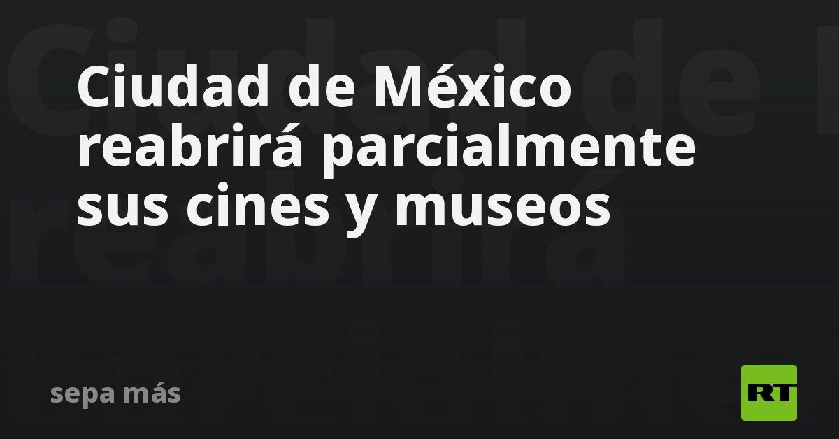 Ciudad de México reabrirá parcialmente sus cines y museos thumbnail