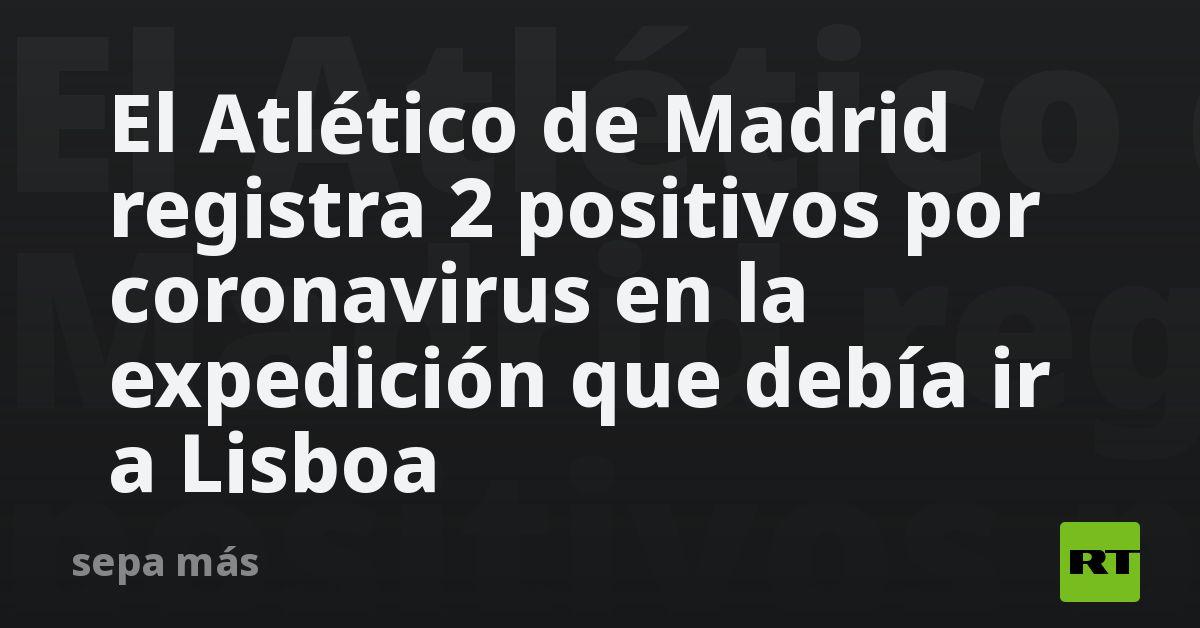 El Atlético de Madrid registra 2 positivos por coronavirus en la expedición que debía ir a Lisboa thumbnail