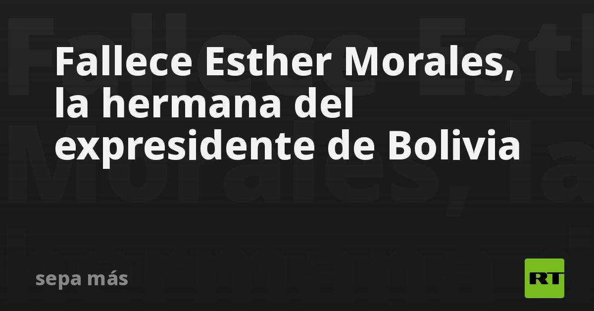 Fallece Esther Morales, la hermana del expresidente de Bolivia