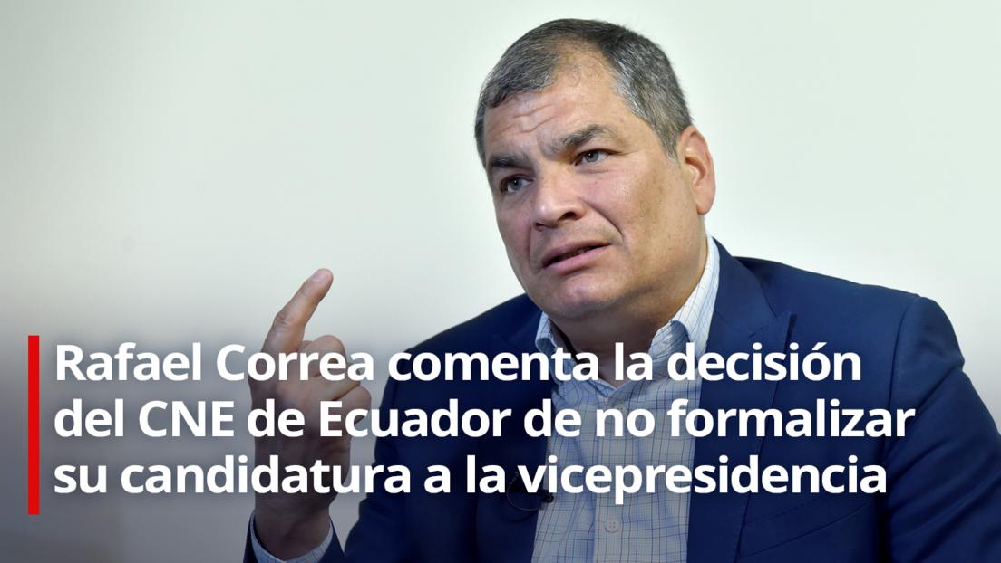"""Rafael Correa: """"El mundo debe tener claro que Ecuador no vive un Estado de derecho"""""""