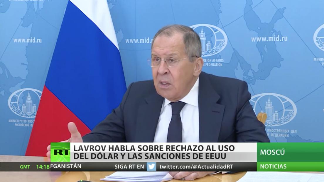 El canciller ruso habla del rechazo al uso del dólar y las sanciones de EE.UU.