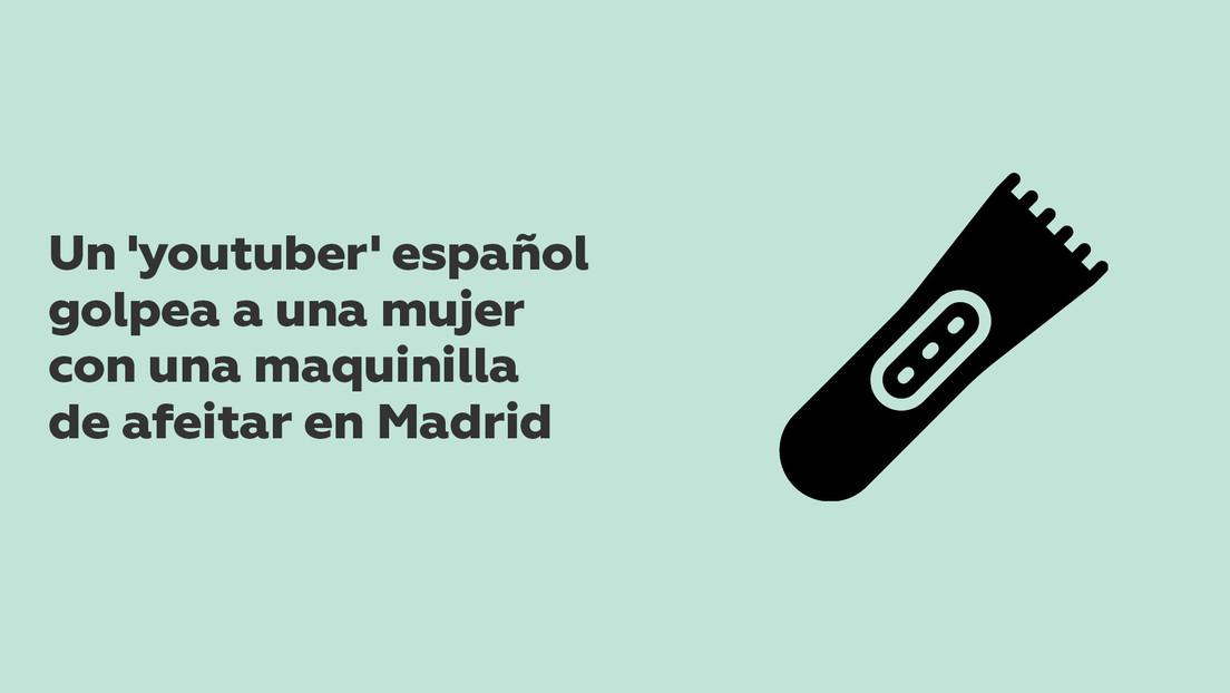 Un polémico 'youtuber' español golpea a una mujer con una maquinilla de afeitar en Madrid y es detenido por la Policía