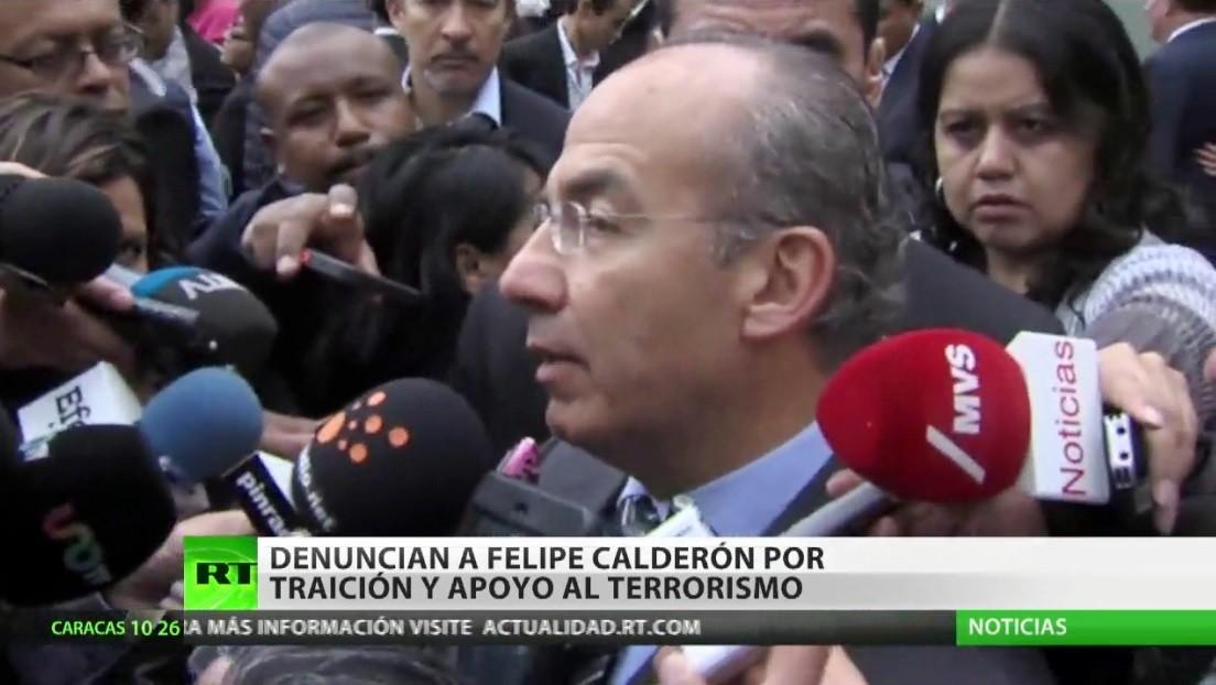 Denuncian a Felipe Calderón por traición y financiación del terrorismo