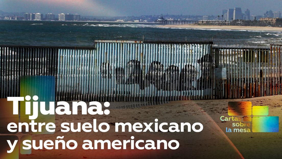 Tijuana: entre suelo mexicano y sueño americano
