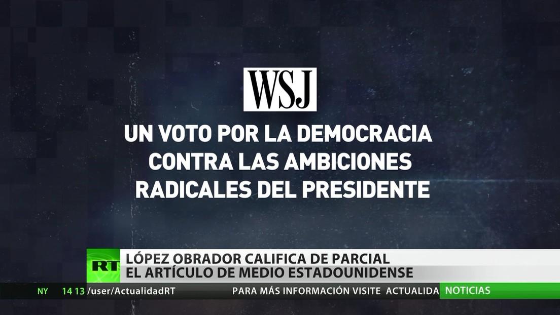 """López Obrador califica de parcial el artículo de The Wall Street Journal que lo llamó """"un popular caudillo"""""""