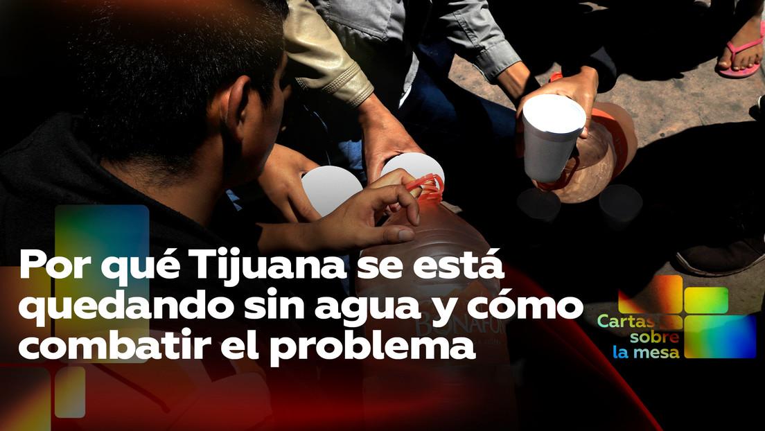 Por qué Tijuana se está quedando sin agua y cómo combatir el problema