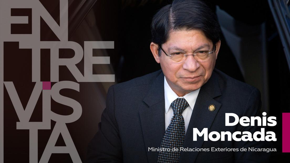 """Denis Moncada, ministro de Relaciones Exteriores de Nicaragua: """"En Nicaragua sufrimos ataques mediáticos de forma sistemática"""""""
