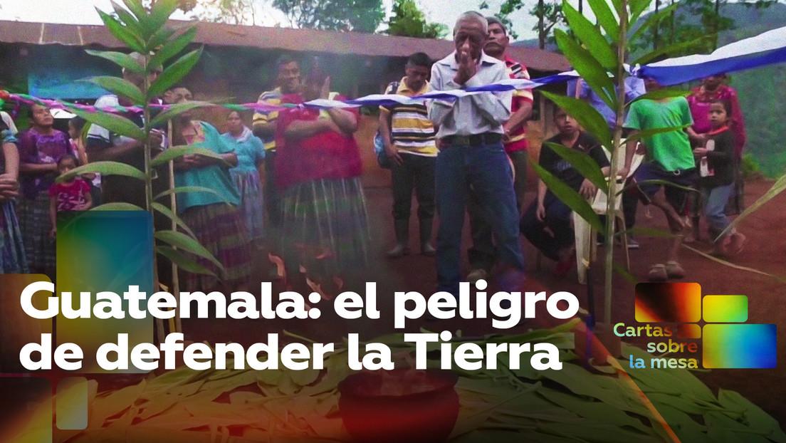 Guatemala: el peligro de defender la Tierra