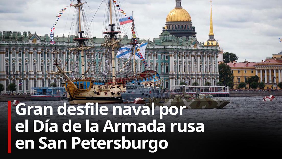 VIDEO: La Flota rusa exhibe su poderío militar en el desfile del Día de la Marina en San Petersburgo