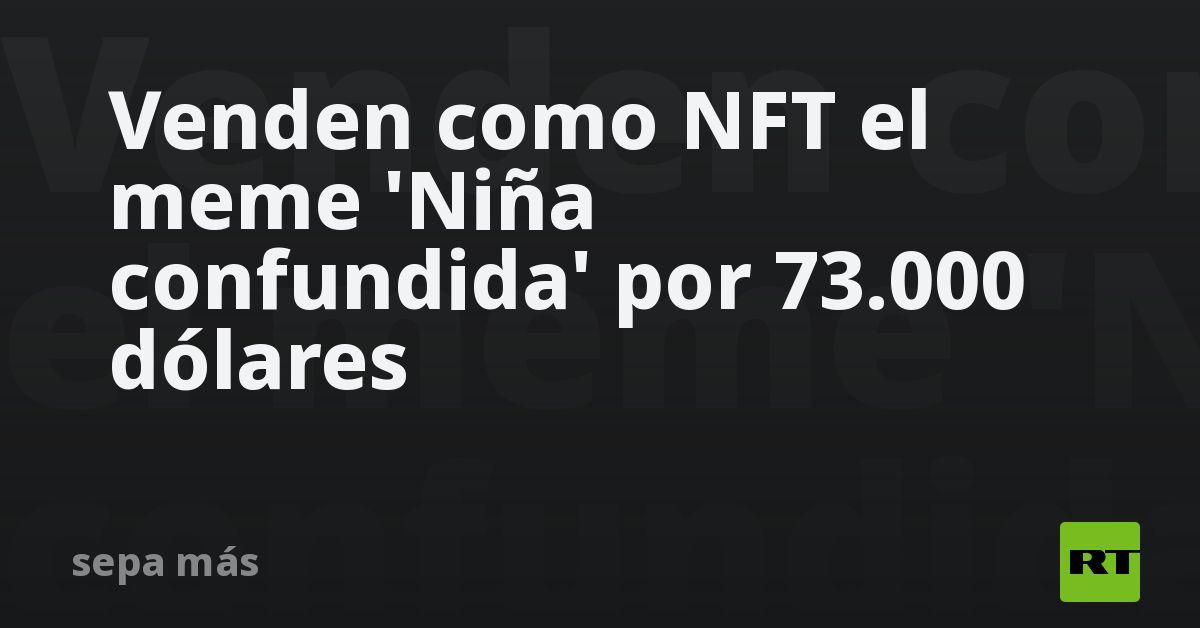 Venden como NFT el meme 'Niña confundida' por 73.000 dólares