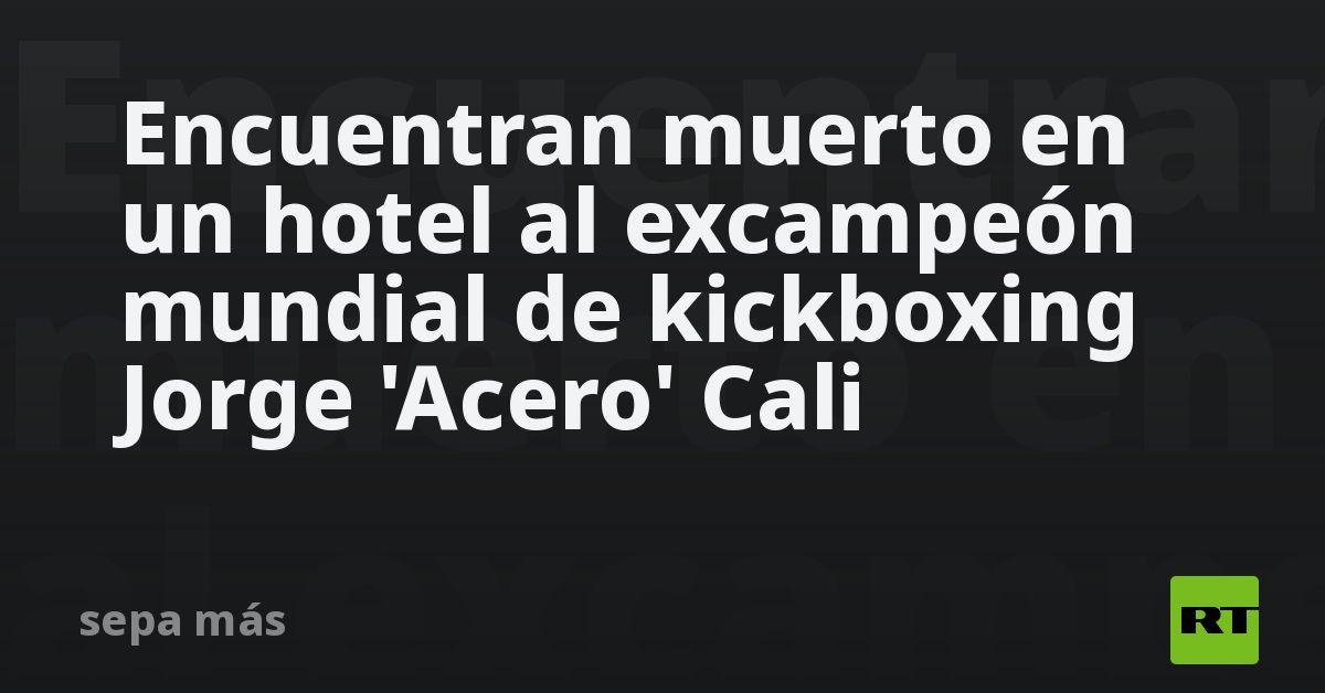 Encuentran muerto en un hotel al excampeón mundial de kickboxing Jorge 'Acero' Cali