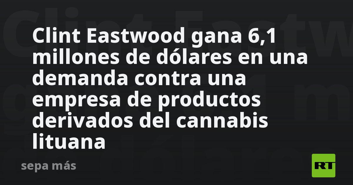 Clint Eastwood gana 6,1 millones de dólares en una demanda contra una empresa lituana de productos derivados...