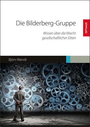 Zur Studie: Björn Wendt - Die Bilderberg-Gruppe Wissen über die Macht gesellschaftlicher Eliten