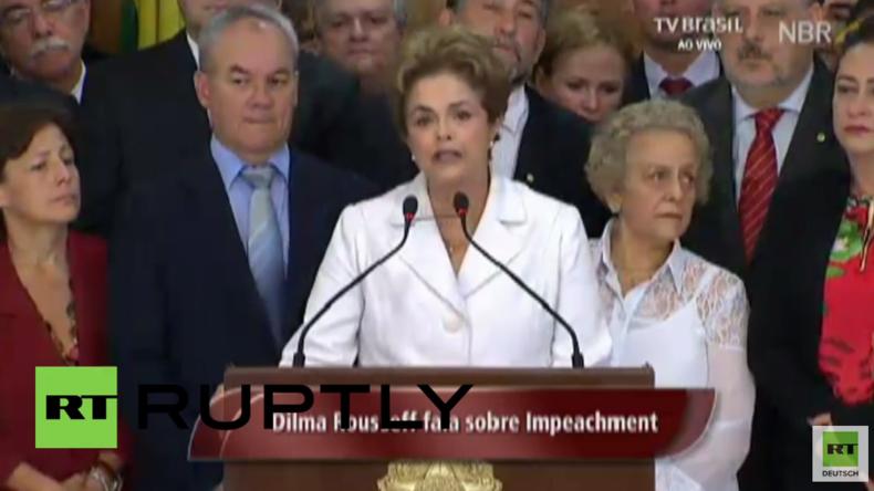 Dilma Rousseff: Ich bin unschuldig und werde bis zum Ende gegen diesen Putschversuch kämpfen
