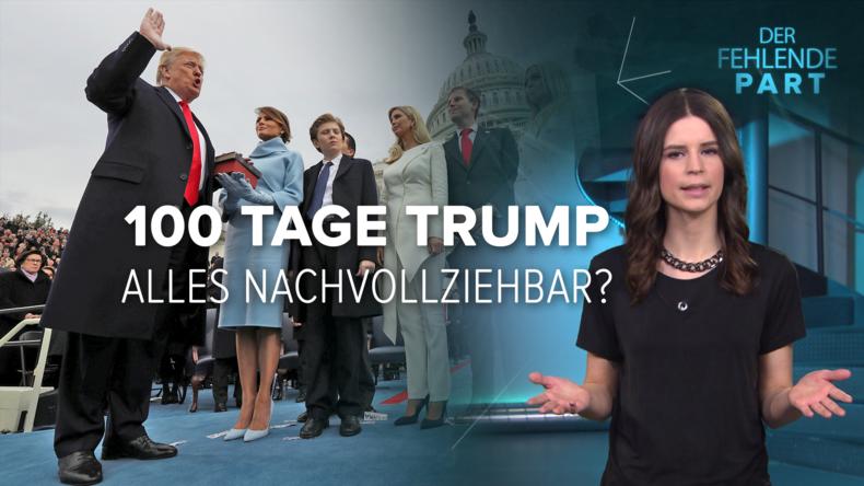 "100 Tage Trump - ""Alles nachvollziehbar""?"