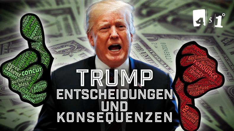 Donald Trump –  Entscheidungen und  Konsequenzen | 451 Grad