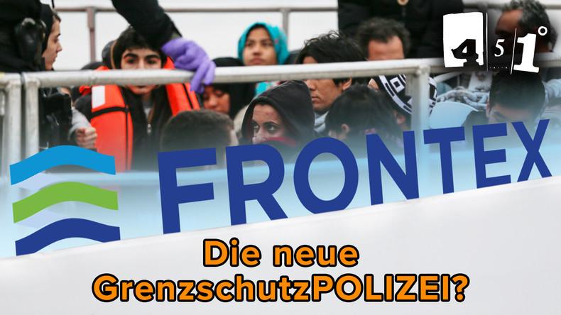 FRONTEX – Die neue EU-GrenzschutzPOLIZEI?| 451 Grad