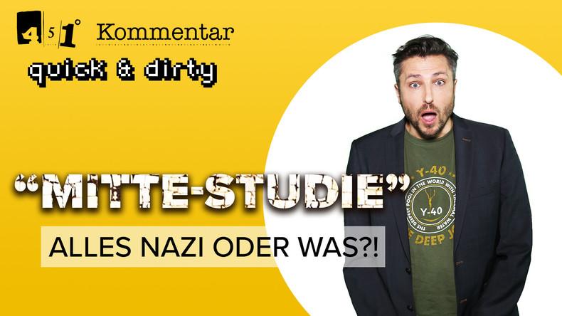 Wie rechts ist die Mitte? | Alles Nazis? | 451 Grad quick & dirty