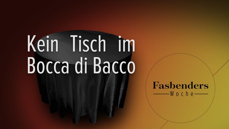 Fasbenders Woche: Kein Tisch im Bocca di Bacco