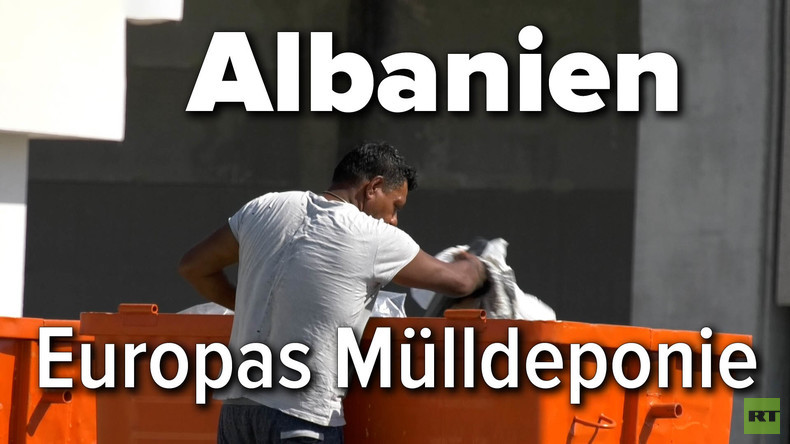 Albanien – Europas Mülldeponie (Video)
