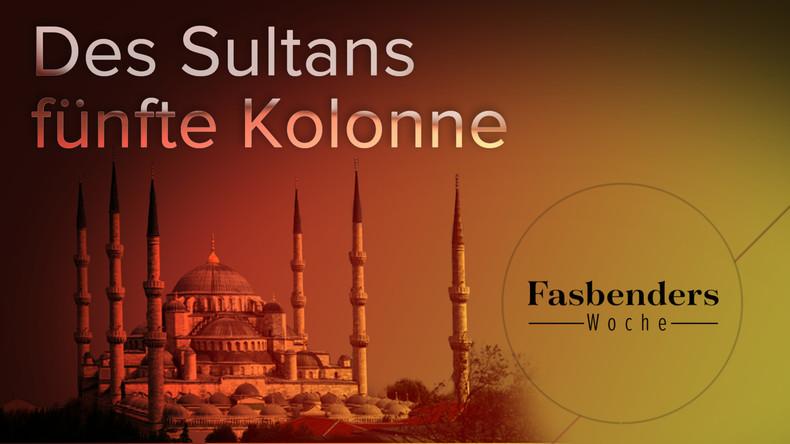 Fasbenders Woche: Des Sultans fünfte Kolonne