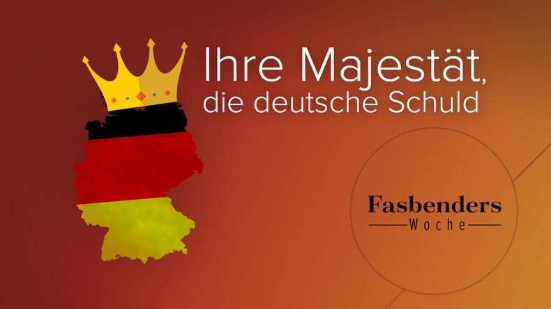 Fasbenders Woche: Ihre Majestät, die deutsche Schuld