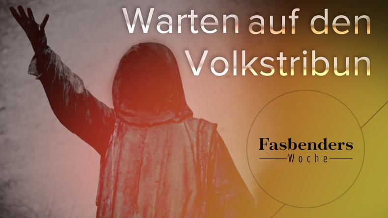 Fasbenders Woche: Warten auf den Volkstribun