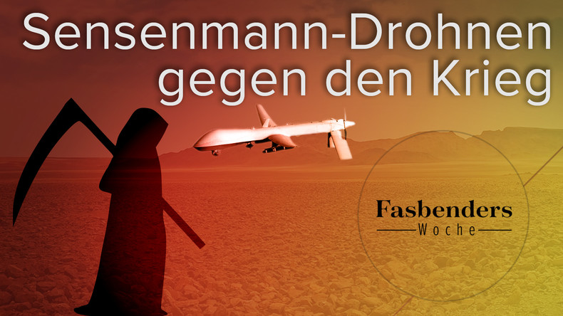 Fasbenders Woche: Sensenmann-Drohnen gegen den Krieg