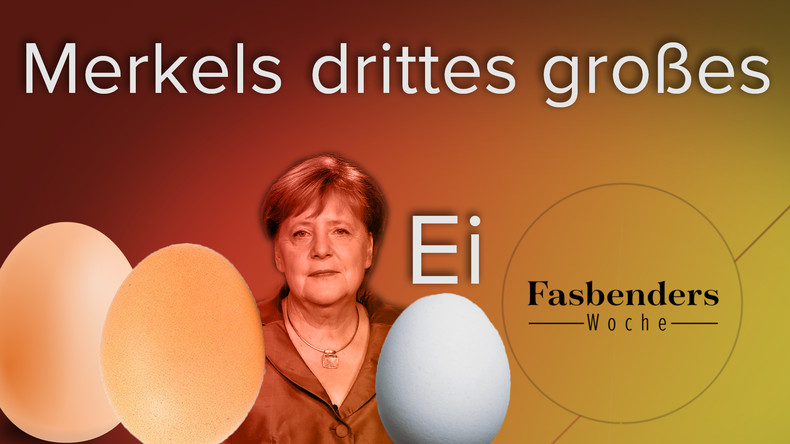 Fasbenders Woche: Merkels drittes großes Ei