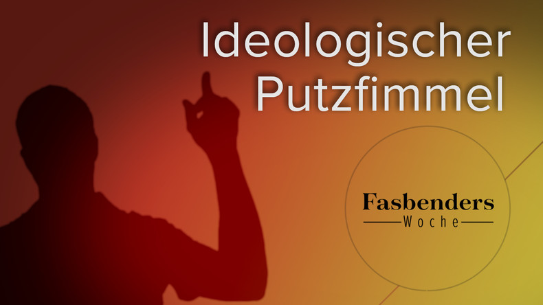 Fasbenders Woche: Ideologischer Putzfimmel