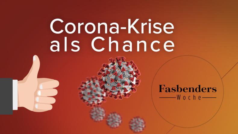 Fasbenders Woche: Corona-Krise als Chance