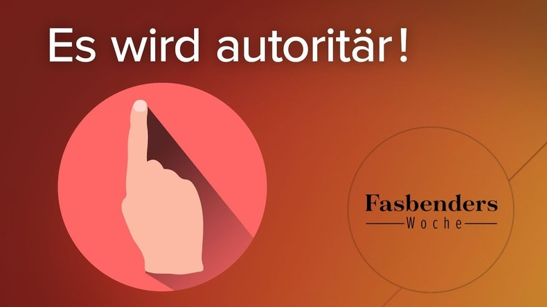 Fasbenders Woche: Es wird autoritär!