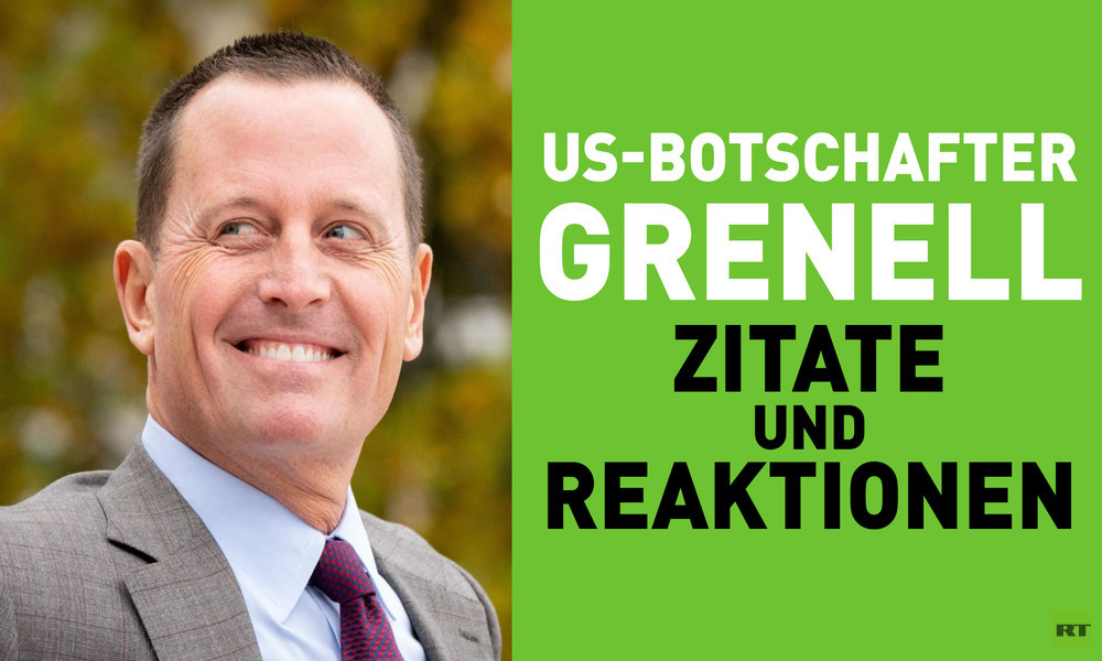 US-Botschafter Richard Grenell: Ausgewählte Zitate und Reaktionen