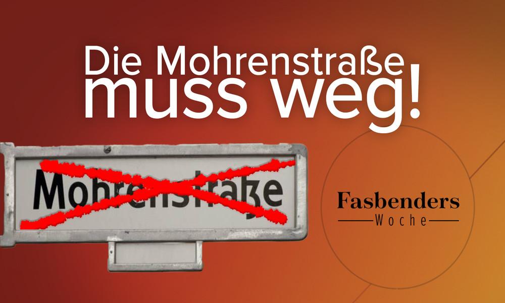 Fasbenders Woche: Die Mohrenstraße muss weg!