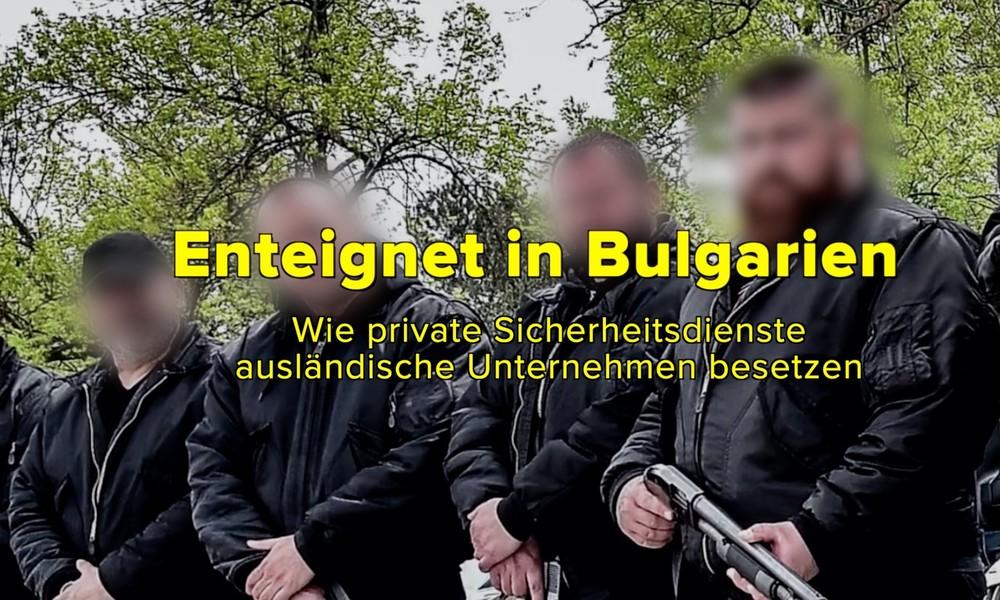 Video-Doku: Enteignet in Bulgarien – Unternehmer wird in der EU systematisch um seine Firma gebracht