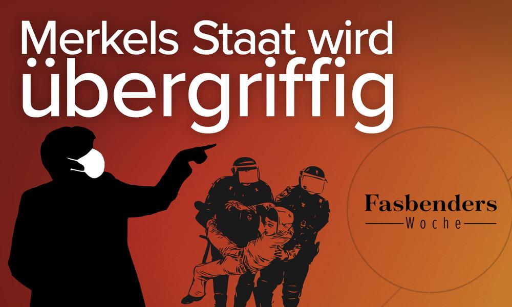 Fasbenders Woche: Merkels Staat wird übergriffig